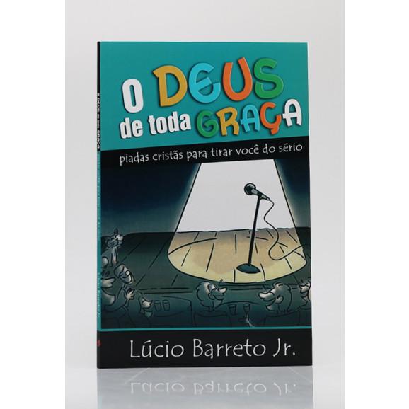 O Deus de Toda Graça | Lúcio Barreto Jr.