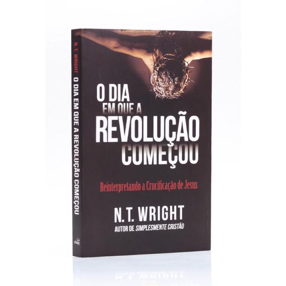 O Dia Em Que a Revolução Começou | N.T Wright