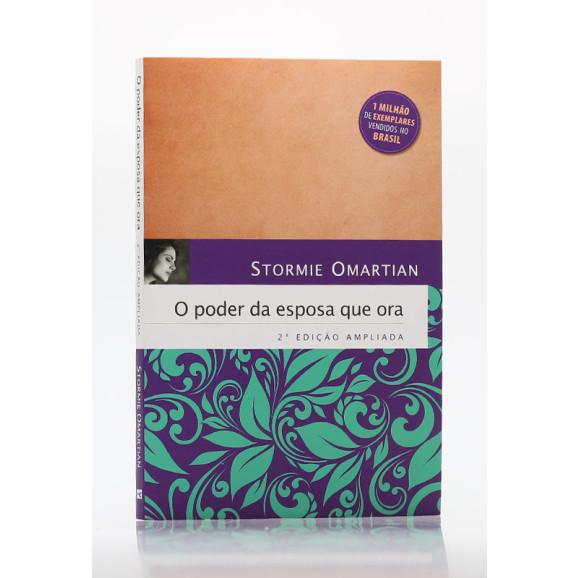 O Poder da Esposa que Ora | 2ª Edição Ampliada | Stormie Omartian