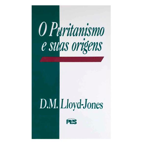 O Puritanismo e suas Origens   D. M. Lloyd-Jones