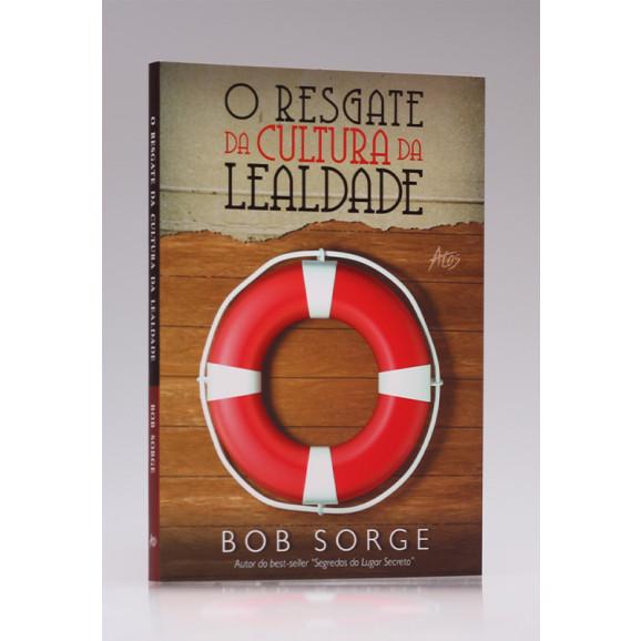 O Resgate da Cultura da Lealdade   Bob Sorge