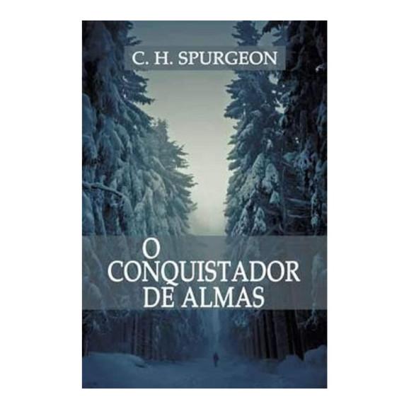 O Conquistador De Almas | C. H. Spurgeon