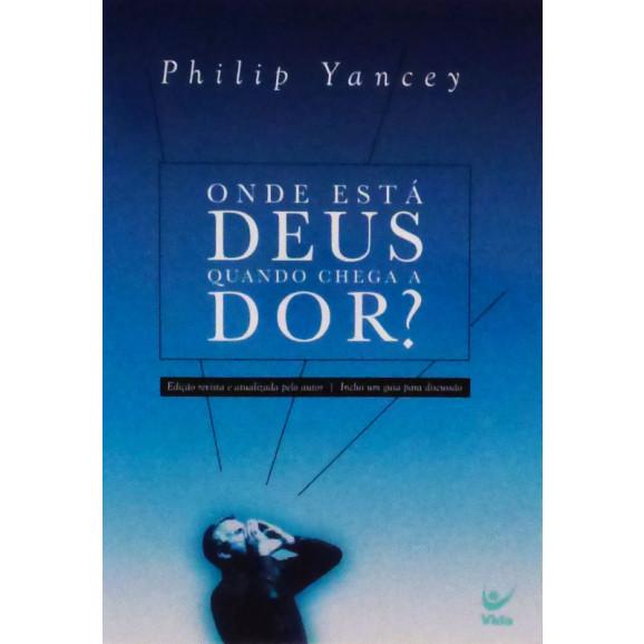 Onde Está Deus Quando Chega A Dor | Philip Yancey