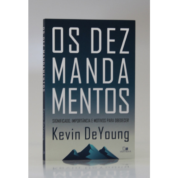 Os Dez Mandamentos   Kevin DeYoung