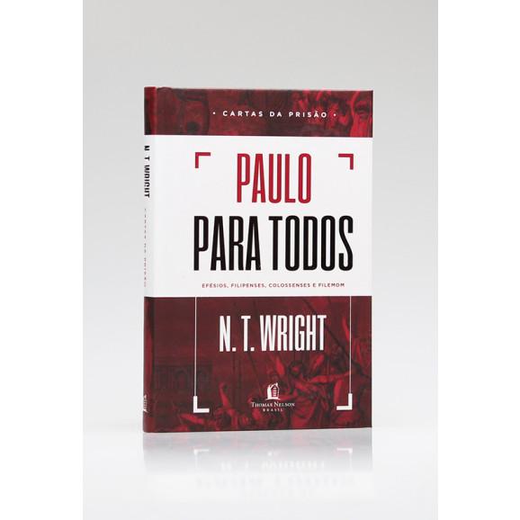 Paulo Para Todos | Efésios, Filipenses, Colossenses e Filemom | N. T. Wright