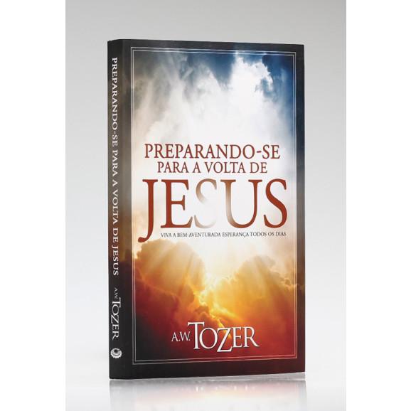 Preparando-se Para a Volta de Jesus   A. W. Tozer