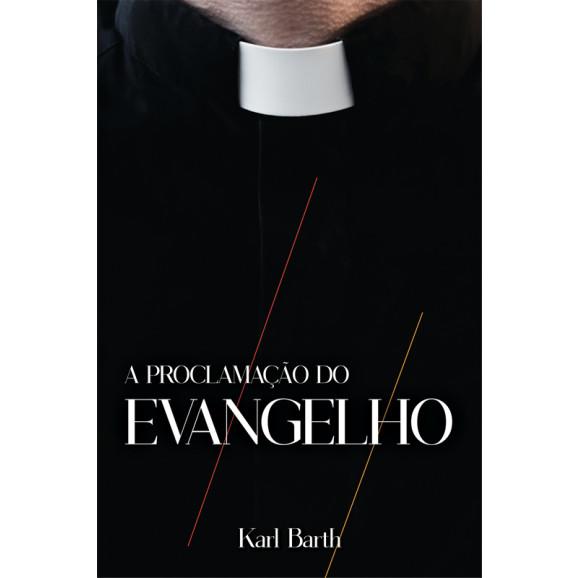 A Proclamação Do Evangelho | Karl Barth