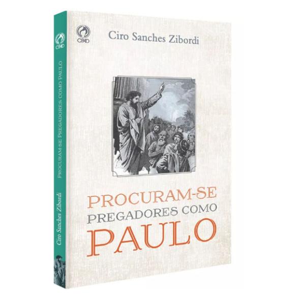 Procuram-se Pregadores Como Paulo | Ciro Sanches Zibordi