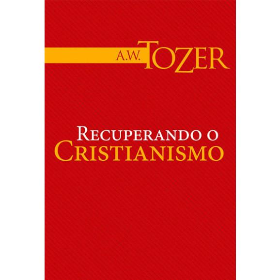 Recuperando o Cristianismo | A.W Tozer