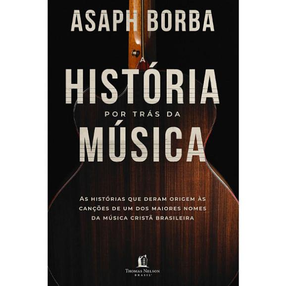 História Por Trás da Música | Asaph Borba