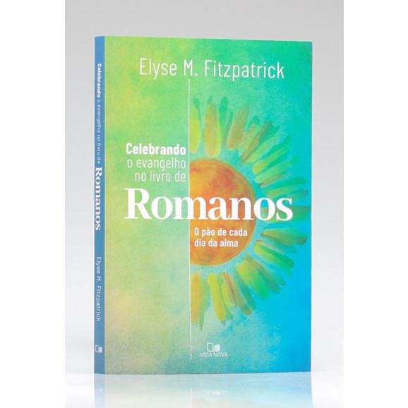 Celebrando o Evangelho no Livro de Romanos | Elyse M. Fitzpatrick