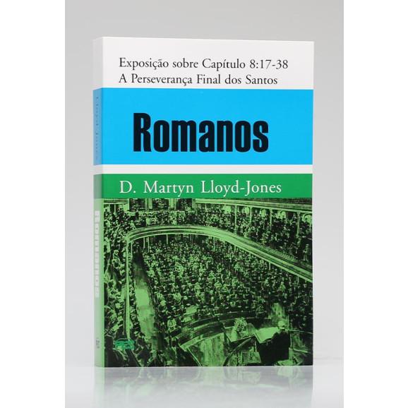 Romanos | Exposição sobre Capítulos 8:17 - 38 | D. Martyn Lloyd-Jones