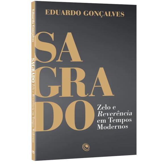 Sagrado | Zelo e Reverência em Tempos Moderno | Eduardo Gonçalves