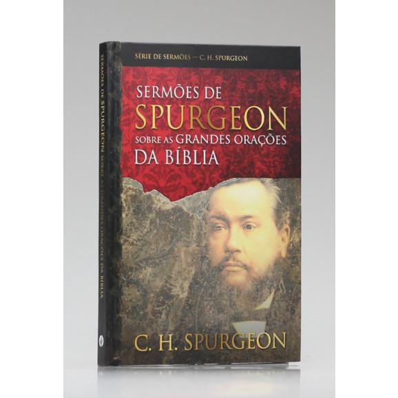 Série de Sermões | Sermões de Spurgeon Sobre as Grandes Orações da Bíblia | C. H. Spurgeon