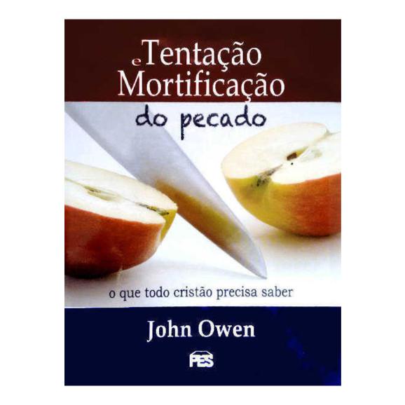 Tentação e Mortificação do Pecado | John Owen