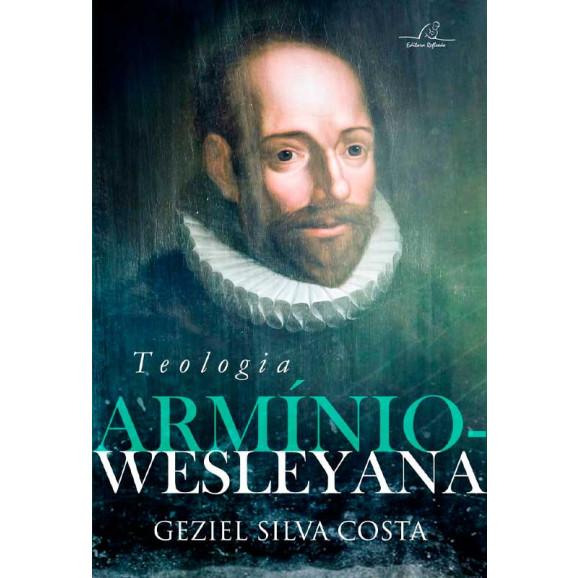 Teologia Armínio-Wesleyana | Geziel Silva Costa