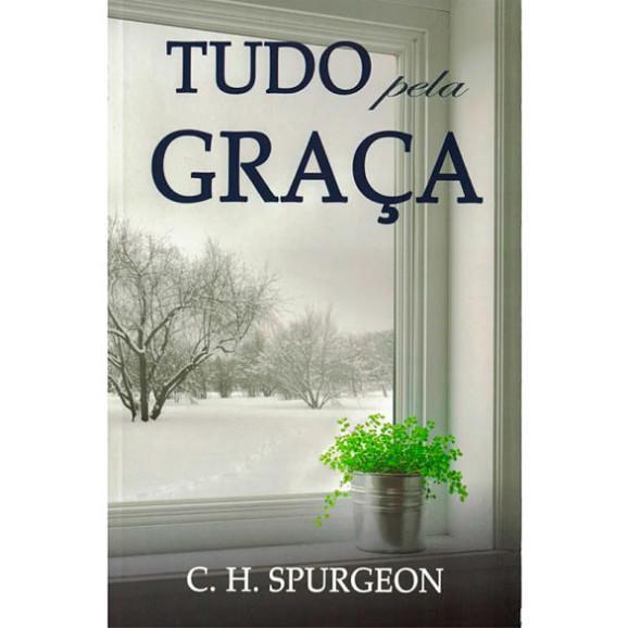 Tudo pela Graça | C. H. Spurgeon