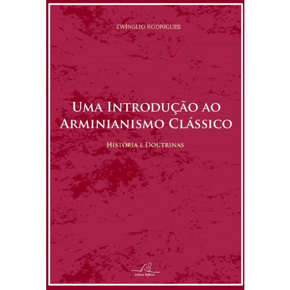 Uma Introdução ao Arminianismo Clássico | Zwínglio Rodrigues