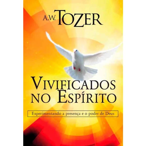 Vivificados no Espírito   A. W. Tozer