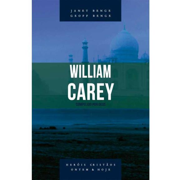 Série Heróis Cristãos | William Carey | Compelido por Deus | Geoff Benge e Janet Benge