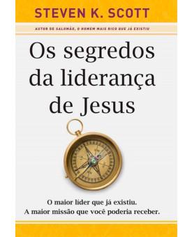 Os Segredos da Liderança de Jesus | Steven K. Scott