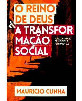 O Reino de Deus e a Transformação Social | Mauricio Cunha