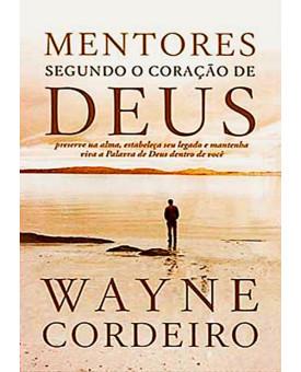 Mentores Segundo o Coração de Deus | Wayne Cordeiro