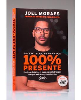 Esteja, Viva, Permaneça 100% Presente | Joel Moraes