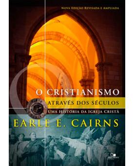 O Cristianismo Através Dos Séculos | Earle E. Cairns