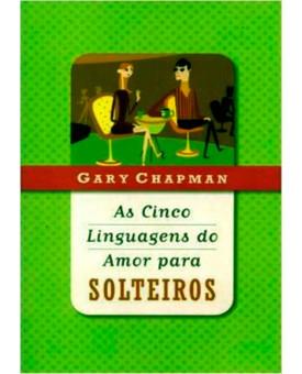 Livro As Cinco Linguagens Do Amor Para Solteiros – Gary Chapman – Editora Mundo Cristão