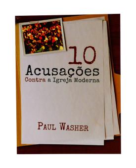10 Acusações Contra a Igreja Moderna | Paul Washer