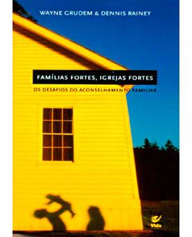 Famílias Fortes, Igrejas Fortes | Wayne Gruden e Dennis Rainey