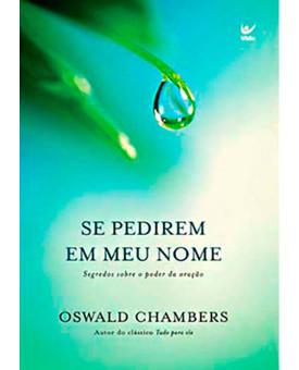 Livro Se Pedirem Em Meu Nome: Segredos Sobre O Poder Da Oração - Oswald Chambers