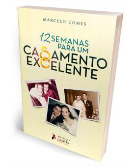 12 Semanas para um Casamento Excelente | Marcelo Gomes