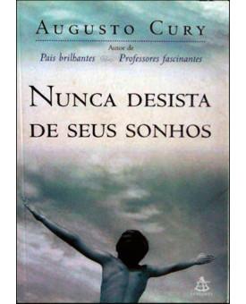 Nunca Desista De Seus Sonhos | Augusto Cury