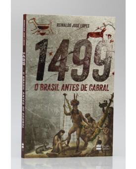 1499 O Brasil Antes de Cabral   Reinaldo José Lopes