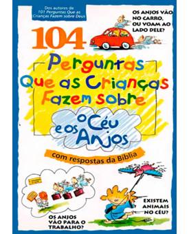 Livro 104 Perguntas Que As Crianças Fazem Sobre O Céu E Os Anjos | David R. Veerman