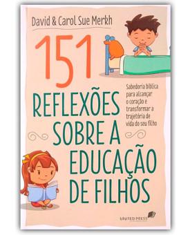 151 Reflexões Sobre a Educação de Filhos | David e Carol Sue Merkh