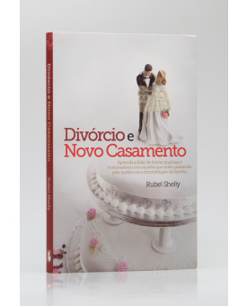 Divórcio e Novo Casamento | Rubel Shelly