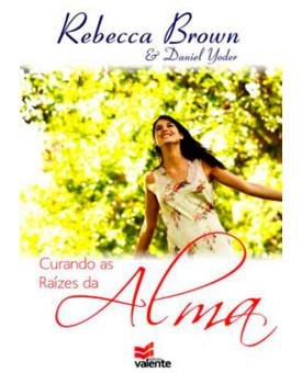 Curando As Raízes Da Alma | Rebecca Brown