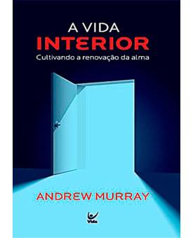 Livro A Vida Interior: Cultivando A Renovação Da Alma | Andrew Murray