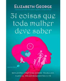 31 Coisas que Toda Mulher Deve Saber | Elizabeth George