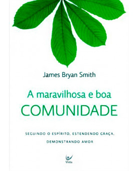 Livro A Maravilhosa E Boa Comunidade | James Bryan Smith