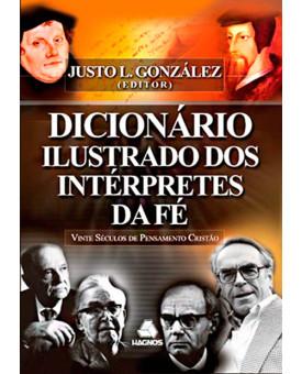 Dicionário Ilustrado dos Intérpretes da Fé | Justo Gonzáles