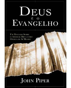 Deus é o Evangelho | John Piper