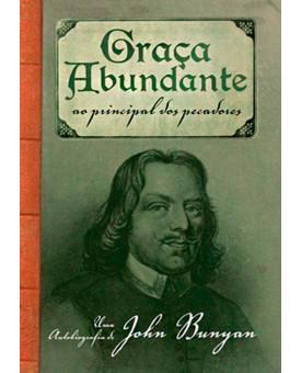 Graça Abundante Ao Principal Dos Pecadores | John Bunyan