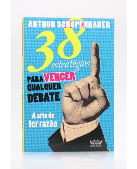 38 Estratégias para Vencer Qualquer Debate   Arthur Schopenhauer