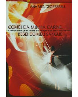 Livro Comei Da Minha Carne, Bebei Do Meu Sangue – Ana Mendez Ferrell