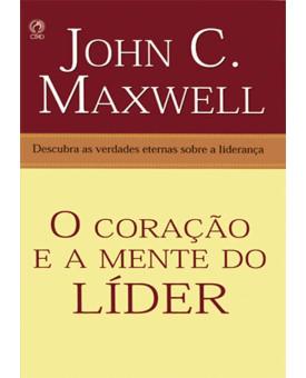 O Coração E A Mente Do Líder | John C. Maxwell