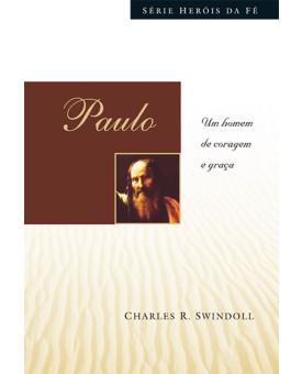 Paulo: Um Homem de Coragem e Graça | Heróis da Fé | Charles R. Swindoll